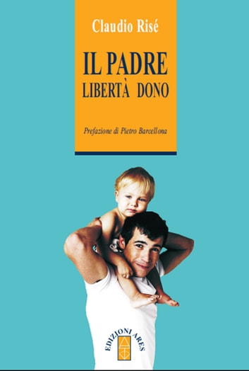 Il padre libertà dono eBook by Claudio Risé