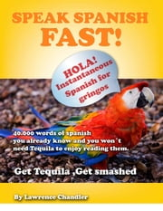 Get Tequila: Get Smashed, Speak Spanish FAST! ebook by Lawrence Chandler