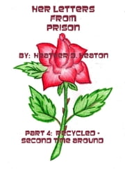 Her Letters from Prison: Part 4: Recycled - Second Time Around ebook by Heather Heaton