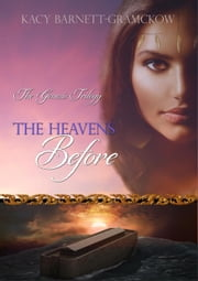 The Heavens Before - The Genesis Trilogy, #1 eBook by Kacy Barnett-Gramckow, R. J. Larson