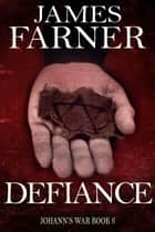Defiance - Johann's War, #6 ebook by James Farner