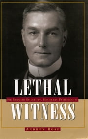 Lethal Witness: Sir Bernard Spilsbury, Honorary Pathologist ebook by Andrew Ross