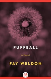 Puffball - A Novel ebook by Fay Weldon