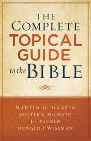 The Complete Topical Guide to the Bible ebook by Martin Hugh Manser,Martin Manser,Alister McGrath,J. Packer,Donald Wiseman