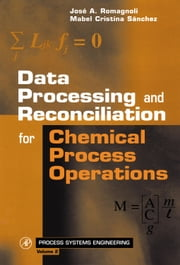 Data Processing and Reconciliation for Chemical Process Operations ebook by Romagnoli, José A.