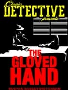 The Gloved Hand ebook by Burton Egbert Stevenson