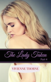 The Lady Taken: Part 4 ebook by Vivienne Thorne