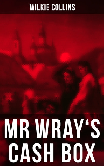 MR WRAY'S CASH BOX - From the prolific English writer, best known for The Woman in White, Armadale, The Moonstone and The Dead Secret ekitaplar by Wilkie Collins