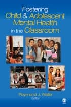 Fostering Child and Adolescent Mental Health in the Classroom ebook by Raymond J. Waller