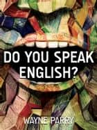 ebook Do You Speak English?: Versión en Español de Wayne Parry