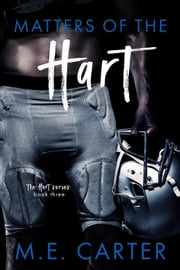 Matters of the Hart - Hart Series, #3 ebook by ME Carter