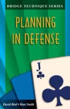 Bridge Technique Series 11: Planning in Defense ebook by David Bird Marc Smith