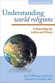 Understanding World Religions - A Road Map for Justice and Peace ebook by David Whitten Smith, Elizabeth Geraldine Burr