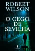 O Cego de Sevilha ebook by Robert Wilson