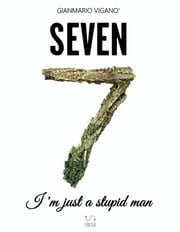 Seven - I'm just a stupid man ebook by Gianmario Viganò