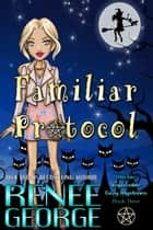 Familiar Protocol - Witchin' Impossible Cozy Mysteries, #3 ebook by