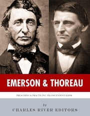Ralph Waldo Emerson & Henry David Thoreau: Preaching and Practicing Transcendentalism ebook by Charles River Editors