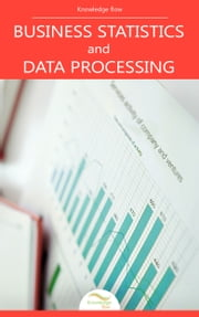 Business Statistics and Data Processing - by Knowledge flow ebook by Kobo.Web.Store.Products.Fields.ContributorFieldViewModel