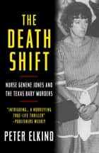 The Death Shift - Nurse Genene Jones and the Texas Baby Murders ebook by Peter Elkind