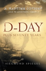 D-DAY PLUS SEVENTY YEARS ebook by SIEGMUND SPIEGEL
