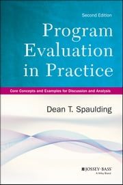 Program Evaluation in Practice, Enhanced Edition - Core Concepts and Examples for Discussion and Analysis ebook by Dean T. Spaulding