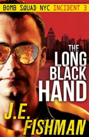 The Long Black Hand - Bomb Squad NYC Incident 3 ebook by J.E. Fishman