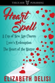 Heart Spell (An Anthology) ebook by Elizabeth Delisi