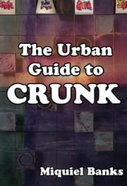 The Urban Guide to Crunk ebook by Miquiel Banks