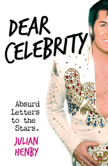Dear Celebrity - Absurd Letters to the Stars ebook by