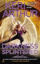 Darkness Splintered ebook by Keri Arthur