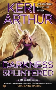 Darkness Splintered - A Dark Angels Novel ebook by Keri Arthur