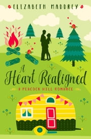 A Heart Realigned - Peacock Hill Romance, #3 ebook by Elizabeth Maddrey