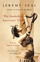 The Snakebite Survivors' Club ebook by Jeremy Seal