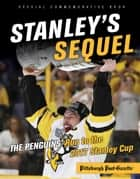 Stanley's Sequel - The Penguins' Run to the 2017 Stanley Cup ebook by Pittsburgh Post-Gazette