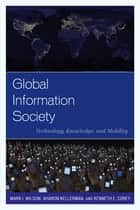 Global Information Society - Technology, Knowledge, and Mobility ebook by Mark I. Wilson, Aharon Kellerman, Kenneth E. Corey