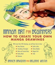 Manga Art for Beginners - How to Create Your Own Manga Drawings ebook by Danica Davidson,Melanie Westin