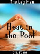 The Leg Man: Heat in the Pool (Erotic Romance) ebook by D.E. Boone