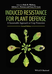 Induced Resistance for Plant Defense - A Sustainable Approach to Crop Protection ebook by Dale R. Walters,Adrian C. Newton,Gary D. Lyon