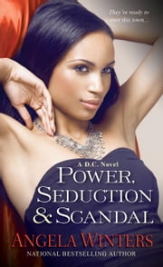 Power, Seduction & Scandal ebook by Angela Winters