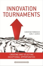 Innovation Tournaments - Creating and Selecting Exceptional Opportunities ebook by Christian Terwiesch,Karl Ulrich