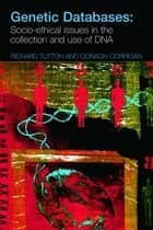 Genetic Databases ebook by Oonagh Corrigan,Richard Tutton
