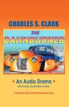 The Bahnburner - Hot Rod Adventures Audio Drama ebook by Charles Clark, Mara Purl