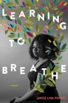 Learning to Breathe ebooks by Janice Lynn Mather