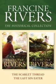The Francine Rivers Historical Collection: The Scarlet Thread / The Last Sin Eater ebook by Francine Rivers