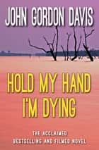 Hold My Hand I'm Dying ebook by John Gordon Davis