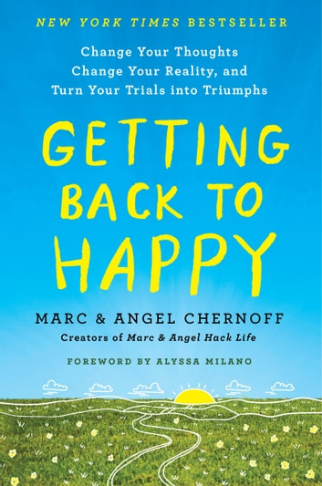 Getting Back to Happy - Change Your Thoughts, Change Your Reality, and Turn Your Trials into Triumphs ebook by Marc Chernoff,Angel Chernoff