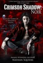 Crimson Shadow: Noir: Crimson Shadow Series Book 1 ebook by Nathan Squiers, Kristina Gehring
