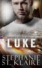 Brother's Keeper III: Luke ebook by Stephanie St. Klaire