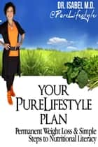 Your PureLifestyle Plan ... Permanent Weight Loss & Simple Steps To Nutritional Literacy ebook by Dr.Isabel Hunsinger
