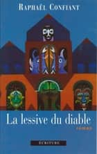La lessive du diable ebook by Raphaël Confiant